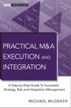 Practical M&A Execution and Integration ebook by Michael R. McGrath
