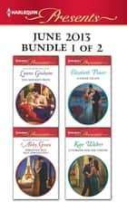 Harlequin Presents June 2013 - Bundle 1 of 2 - An Anthology ebook by Lynne Graham, Abby Green, Elizabeth Power,...