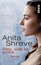 Alles, was er wollte - Roman ebook by Anita Shreve, Mechtild Ciletti