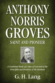 Anthony Norris Groves: Saint and Pioneer ebook by G. H. Lang