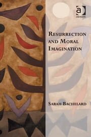 Resurrection and Moral Imagination ebook by Dr Sarah Bachelard,Professor Kevin Vanhoozer,Professor Martin Warner