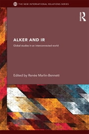 Alker and IR - Global Studies in an Interconnected World ebook by Renée Marlin-Bennett