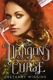 The Dragon's Curse (A Transference Novel) ebook by Bethany Wiggins