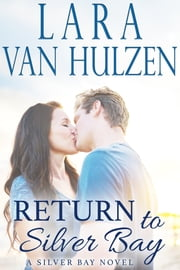 Return to Silver Bay ebook by Lara Van Hulzen