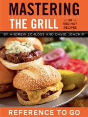 Mastering the Grill: Reference to Go ebook by David Joachim,Andrew Schloss