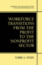 Workforce Transitions from the Profit to the Nonprofit Sector ebook by Tobie S. Stein