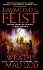 Wrath of a Mad God ebook by Raymond E. Feist