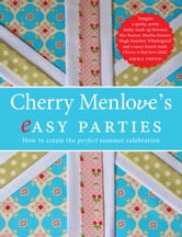 Cherry Menlove's Easy Parties - How to Create the Perfect Summer Celebration ebook by Cherry Menlove