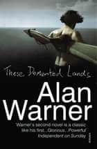 These Demented Lands ebook by Alan Warner