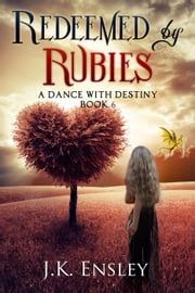 Redeemed by Rubies - A Dance with Destiny, #6 ebook by JK Ensley