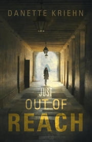 Just Out of Reach - A Novel ebook by Danette Kriehn