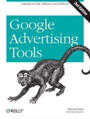 Google Advertising Tools - Cashing in with AdSense and AdWords ebook by Harold Davis,David Iwanow