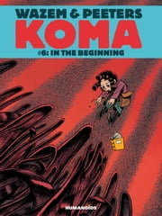 Koma #6 : In the Beginning - In the Beginning ebook by Pierre Wazem,Frederik Peeters,Albertine Ralenti