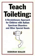 Teach Toileting ebook by Deborah Bialer