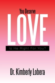 You Deserve Love - Is He Right For You? ebook by Dr. Kimberly Lobera