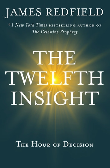 The Twelfth Insight - The Hour of Decision ebook by James Redfield