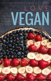 Love Vegan - American Favorites Made Easy ebook by High Cedar Press