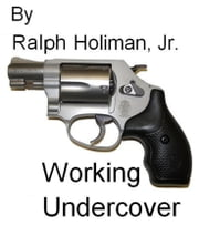Working Undercover ebook by Ralph Holiman Jr