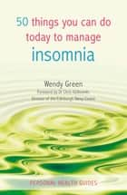 50 Things You Can Do Today to Manage Insomnia ebook by Wendy Green