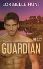 Guardian - The Elect, #2 ebook by Loribelle Hunt