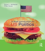 A Brief Introduction to US Politics ebook by Robert J. Mckeever