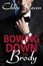 Bowing Down to Brody ebook by Chloe Raven
