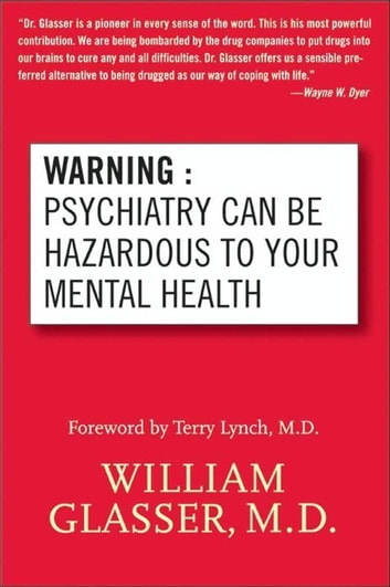 Warning: Psychiatry Can Be Hazardous to Your Mental Health ebook by William Glasser M.D.