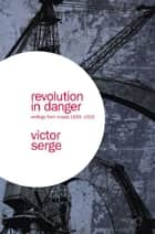 Revolution In Danger ebook by Victor Serge