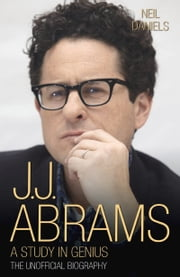 J.J. Abrams - A Study in Genius: The Unofficial Biography ebook by Neil Daniels