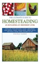 The Ultimate Guide to Homesteading ebook by Nicole Faires