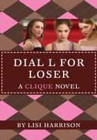 The Clique #6: Dial L for Loser ebook by Lisi Harrison