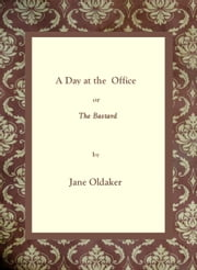 A Day at the Office or The Bastard ebook by Jane Oldaker