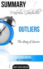 Malcolm Gladwell's Outliers: The Story of Success Summary ebook by Ant Hive Media