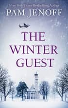The Winter Guest - A Novel eBook by Pam Jenoff