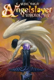 Angelslayer - The Winnowing War ebook by K Michael Wright