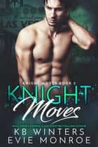 Knight Moves Book 2 - Knight Moves, #2 ebook by KB Winters, Evie Monroe