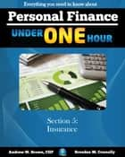 Personal Finance Under One Hour: Section 5 - Insurance ebook by Andrew Brown, Brendan Connolly