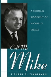 Call Me Mike - A Political Biography of Michael V. DiSalle ebook by Richard Zimmerman