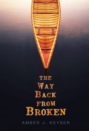 The Way Back from Broken ebook by Amber J. Keyser