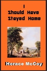 I Should Have Stayed Home ebook by Horace McCoy