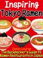 Inspiring Tokyo Ramen - The Backpacker's Guide to Ramen Restaurants in Japan ebook by Hiroshi Satake