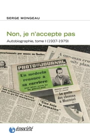 Non, je n'accepte pas - Autobiographie, tome I (1937-1979) ebook by Serge Mongeau