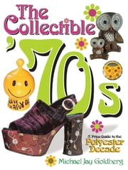 Collectible '70s - A Price Guide to the Polyster Decade ebook by Goldberg