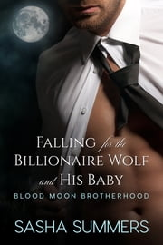 Falling for the Billionaire Wolf and His Baby ebook by Sasha Summers