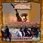 Only The Strong (Wilderness Series, Book 59) audiobook by David Thompson
