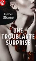 Une troublante surprise ebook by Isabel Sharpe