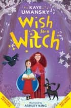 Wish for a Witch ebook by Kaye Umansky, Ashley King