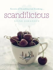 Secrets of Scandinavian Cooking . . . Scandilicious ebook by Signe Johansen