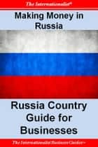 Making Money in Russia: Russia Country Guide for Businesses ebook by Patrick W. Nee