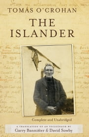 The Islander. Complete and Unabridged A translation of An tOileánach : An account of life on the Great Blasket Island off the west coast of Kerry ebook by Tomás   O'Crohan,Gary  Bannister,David  Sowby